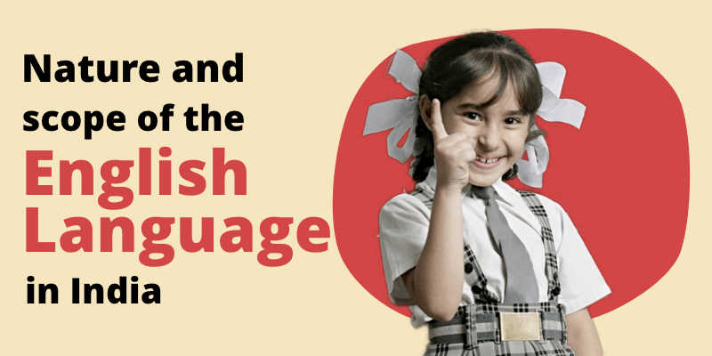 Nature and scope of english language in india