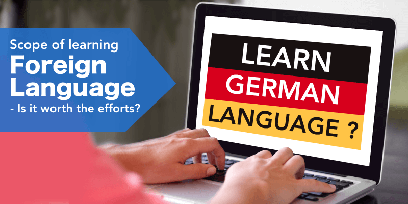 Scope of learning foreign language- is it worth the efforts