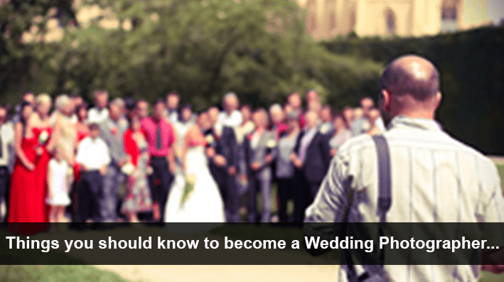 Want to become a Wedding Photographer? Things you should know