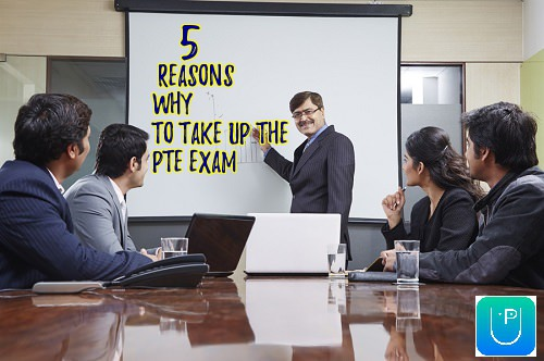 5 Reasons Why to Take Up the PTE Exam