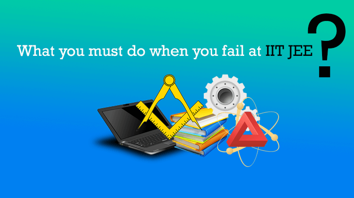 What you must do when you fail at IIT JEE?