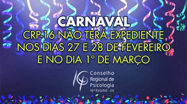 Carnaval: CRP-16 não terá expediente nos dias 27 e 28 de fevereiro e no dia 1º de março