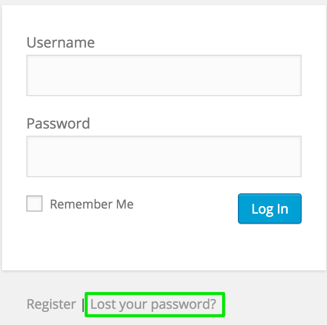 Go to your login domain. This will be a form of yourdomain.com/wp-login.php  2. Click the 'Lost your password?' link under the login box