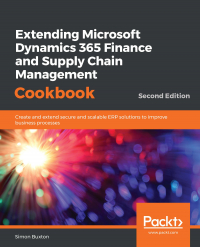 Extending Microsoft Dynamics 365 Finance and Supply Chain Management Cookbook Second Edition Image