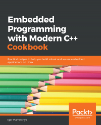 Embedded Programming with Modern C++ Cookbook Image