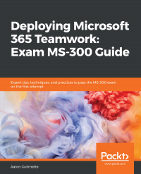 Deploying Microsoft 365 Teamwork: Exam MS-300 Guide Image