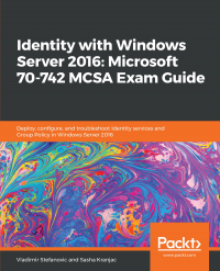 Identity with Windows Server 2016: Microsoft 70-742 MCSA Exam Guide Image