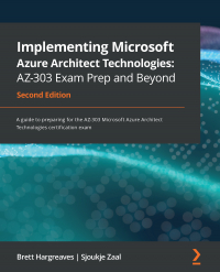 Implementing Microsoft Azure Architect Technologies: AZ-303 Exam Prep and Beyond Image