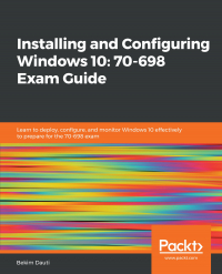 Installing and Configuring Windows 10: 70-698 Exam Guide Image