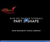 Ririe-Woodbury Dance Company: Blue Sky Theater Tutorials - Shape
