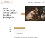 """Not of an age, but for all time"": Teaching Shakespeare"