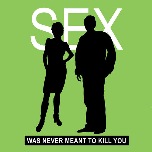 Sex Was Never Meant To Kill You - Qty. of 100
