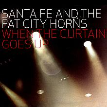 When the Curtain Goes Up - Santa Fe and the Fat City Horns