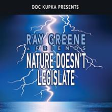 Nature Doesn't Legislate - Ray Greene & Friends