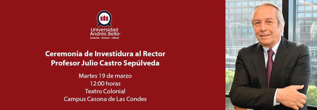 Ceremonia de Investidura Rector Julio Castro Sepúlveda - 19 de marzo en Campus Casona de Las Condes UNAB