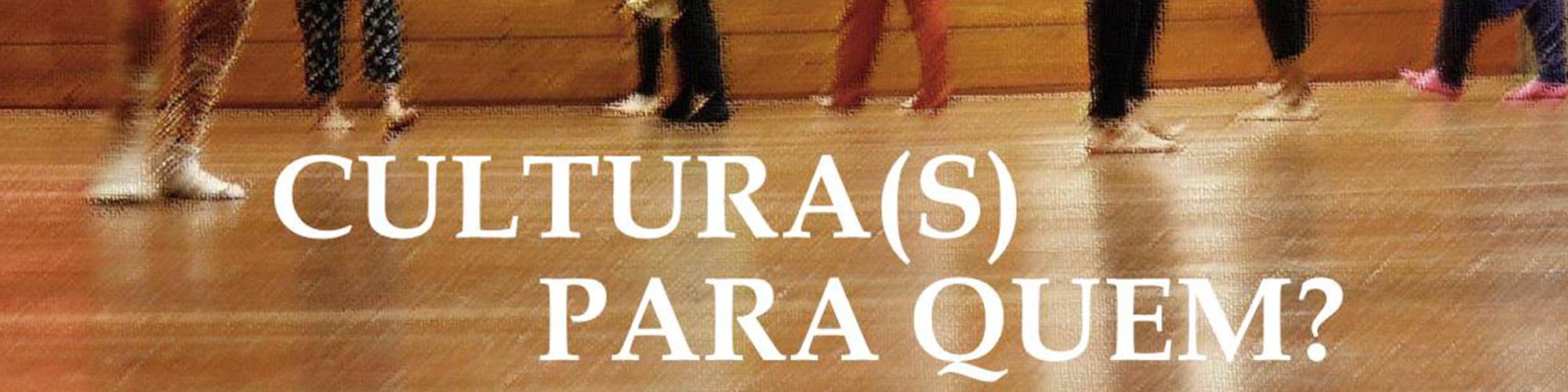 Cultura (s) Para Quem?: formação cultural, mediação e programas educativos