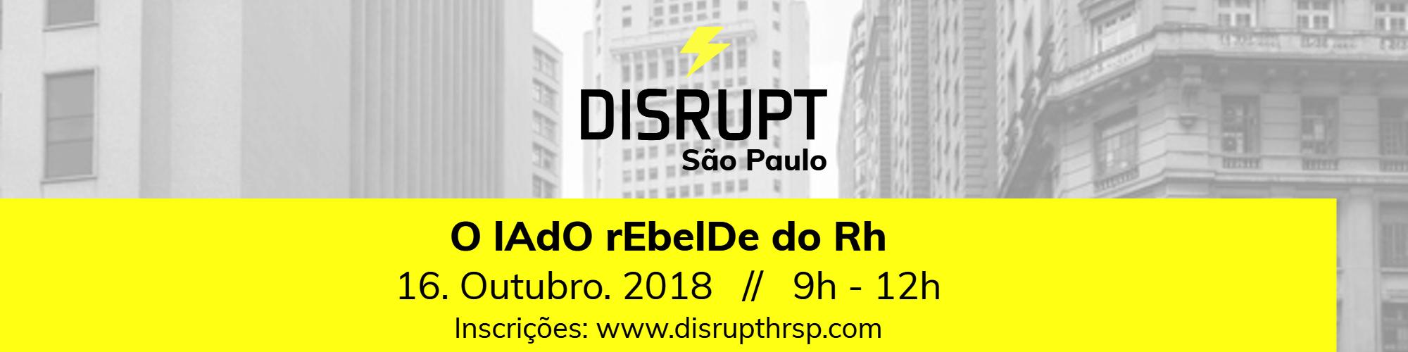 DisruptHR São Paulo revela como traçar estratégias disruptivas e de sucesso na gestão do RH