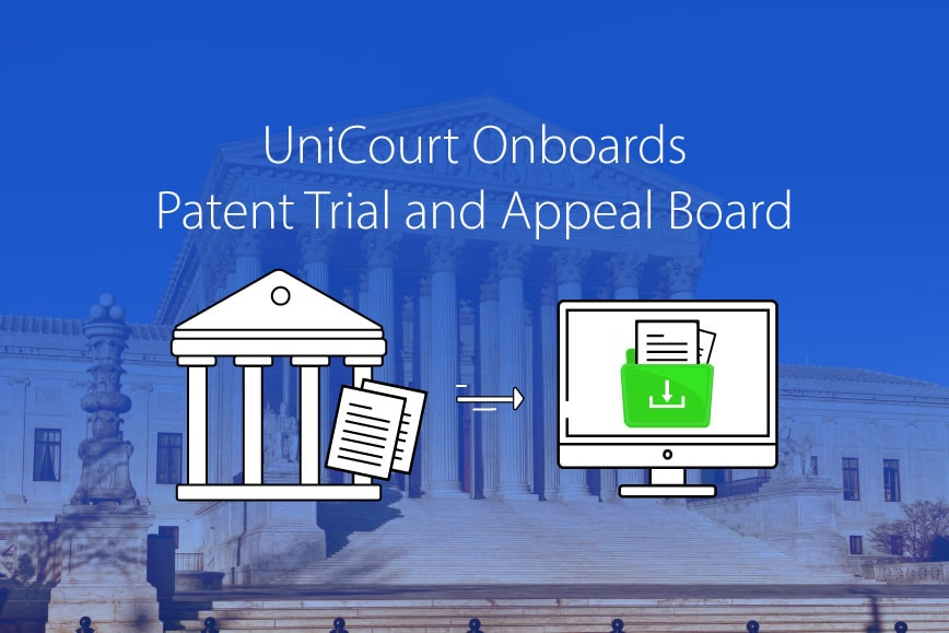 UniCourt Product Release –  New Data for Patent Trial and Appeal Board