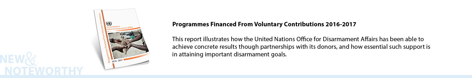 Programmes Financed From Voluntary Contributions 2016-2017 - This report illustrates how the United Nations Office for Disarmament Affairs has been able to achieve concrete results though partnerships with its donors, and how essential such support is in attaining important disarmament goals.