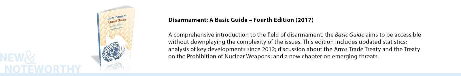 Disarmament: A Basic Guide – Fourth Edition (2017) - A comprehensive introduction to the field of disarmament, the Basic Guide aims to be accessible without downplaying the complexity of the issues. This edition includes updated statistics; analysis of key developments since 2012; discussion about the Arms Trade Treaty and the Treaty on the Prohibition of Nuclear Weapons; and a new chapter on emerging threats.