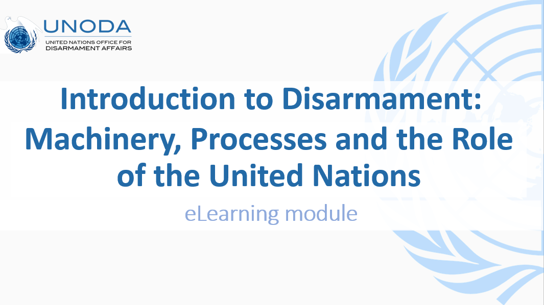 The Office for Disarmament Affairs Launches its First eLearning Module providing an Introduction to Disarmament – UNODA