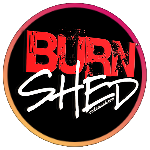 Burn N Shed™ On Demand