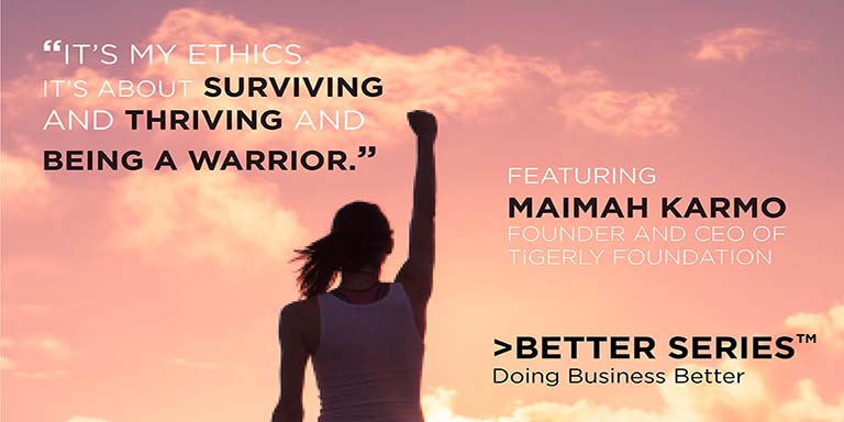 """It's my ethics. It's about Surviving and Thriving and being a warrior."" Featuring Maimah Karmo Founder and CEO of Tigerly Foundation - Better Series, doing business better"