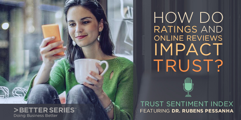 Better Business Bureau Better Series - Doing business Better -- How do ratings and online review impact trust? Trust sentiment index featuring Dr. Rubens Pessanha