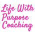 Life With Purpose Coaching