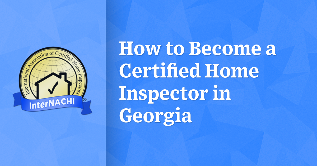 How To Become A Certified Home Inspector In Georgia Internachi