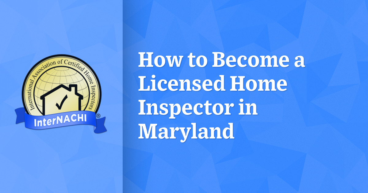 How To Become A Licensed Home Inspector In Maryland Internachi