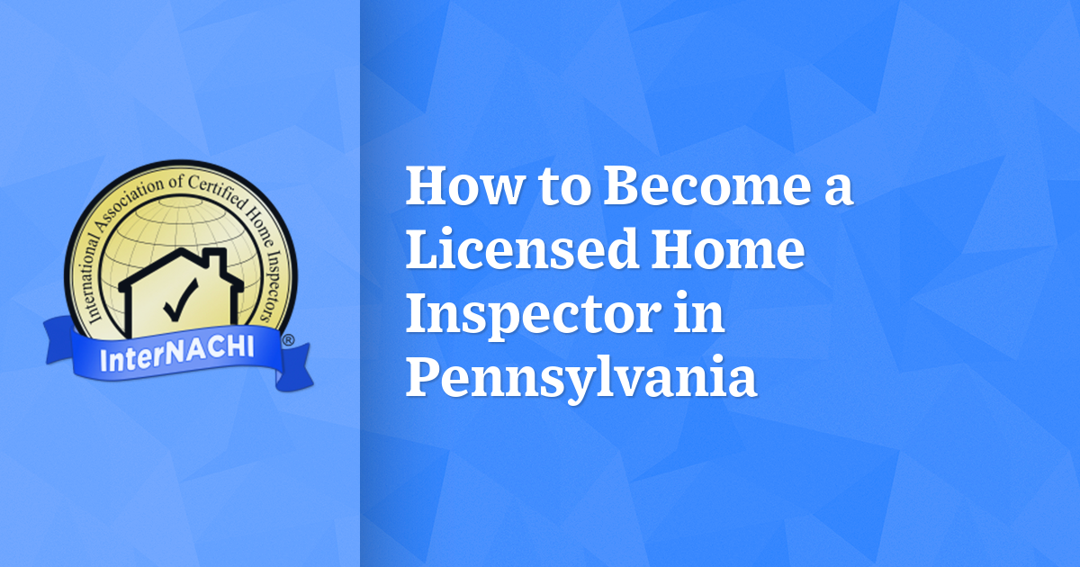 How To Become A Licensed Home Inspector In Pennsylvania Internachi