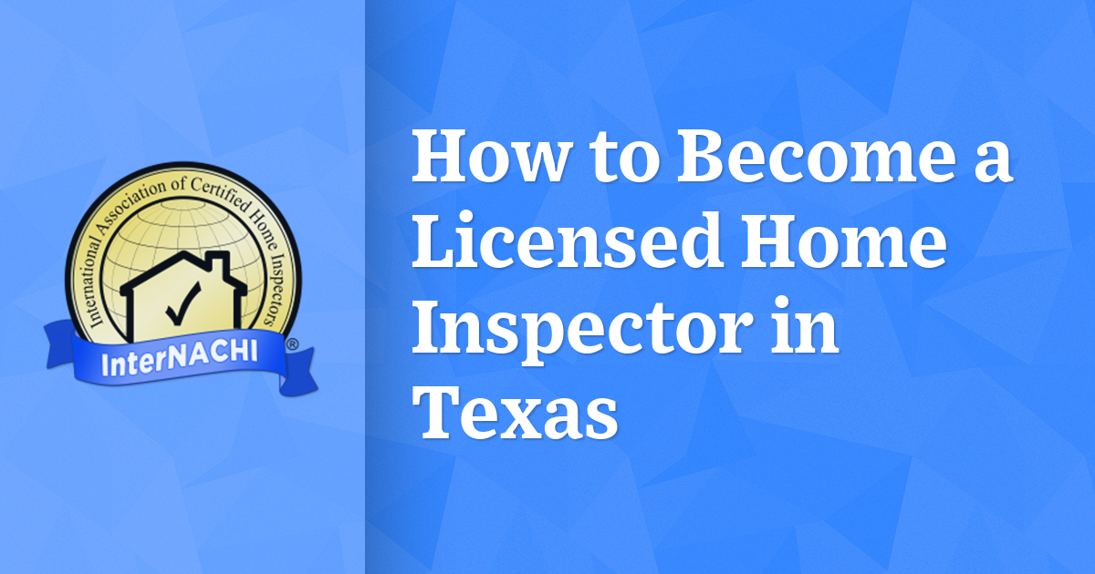 How to Become a Licensed Home Inspector in Texas - InterNACHI®