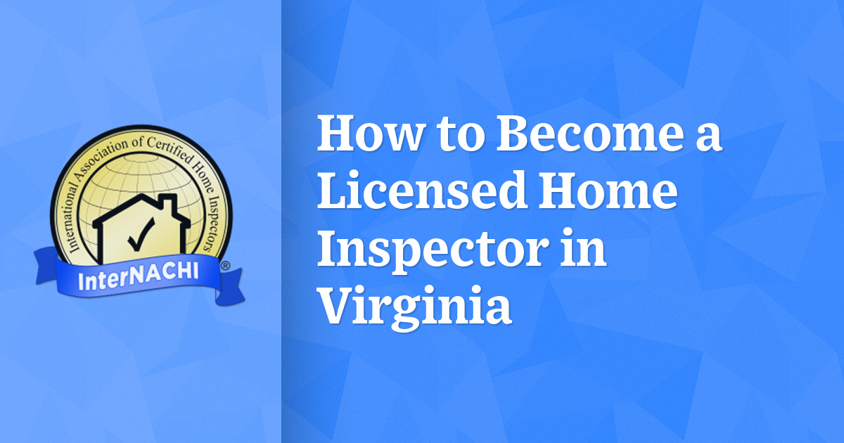 How To Become A Licensed Home Inspector In Virginia Internachi
