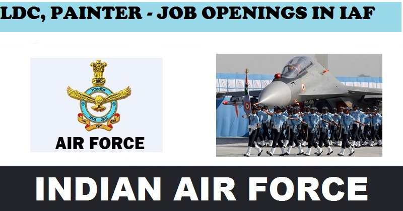 Indian Air Force Recruitment 2017-for LDC, Painter Posts-Apply before 10th september 2017