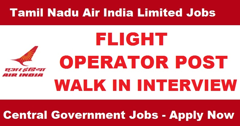Tamil Nadu Air India Limited recruitment-Flight Operations Operator Job-Walk in Interview on 7th september 2017