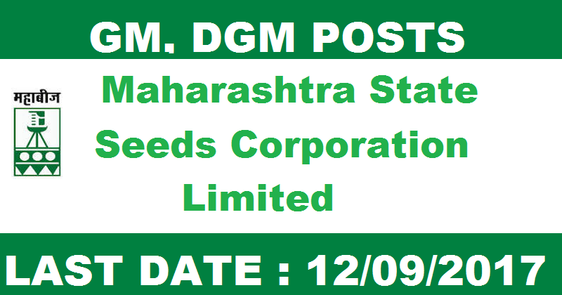 Maharashtra state seeds corporation limited Recruitment- for GM, DGM post-Apply before 12 Sep 2017