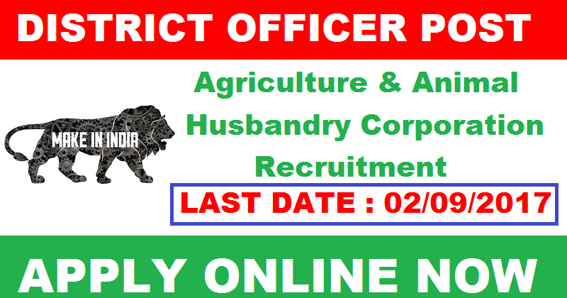 Agriculture & Animal Husbandry Corporation Recruitment-for District Officer Job in Uttar Pradesh-Apply Before 2 september 2017