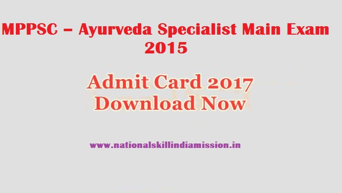 MPPSC – Ayurveda Specialist 2015 Main Exam - Admit Card 2017