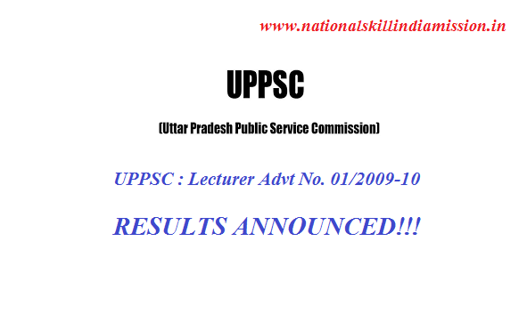 UPPSC : Lecturer Advt No. 01/2009-10 RESULTS ANNOUNCED!!!