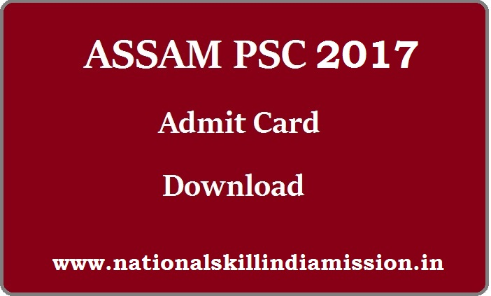 Assam PSC Admit Card 2017 – Principal & Forest Ranger Viva-Voce Interview Admit Card Released
