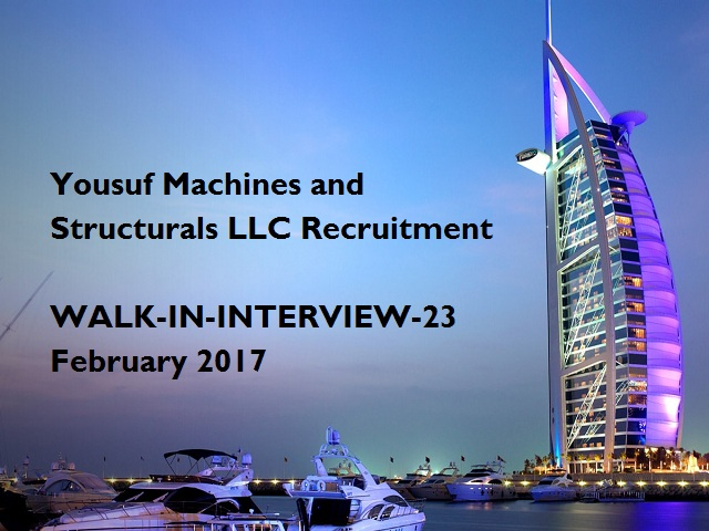 JOBS IN DUBAI-Yousuf Machines and Structurals LLC-Recruitment-Machinist Turners/Spray Painters/Fabricators/Fitters/Drivers/Arc Welders-WALK-IN-INTERVIEW-23 February 2017