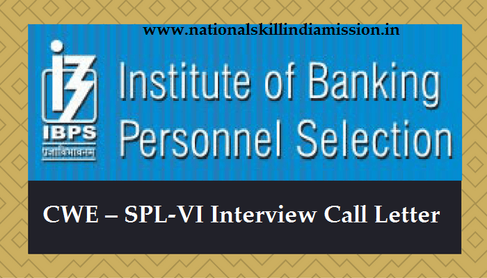 IBPS Call Letter 2017 – CWE – SPL-VI Interview Call Letter DOWNLOAD HERE !!!