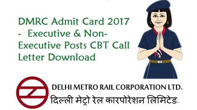 DMRC Admit Card 2017 -  Executive & Non-Executive Posts CBT Call Letter -Download Here!!!