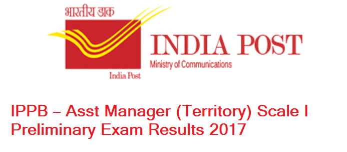 IPPB – Asst Manager (Territory) Scale I Preliminary Exam Results 2017
