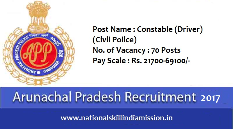 Arunachal Pradesh Police-recruitment-70 vacancies-Constable-Pay Scale : Rs. 21700-69100/-Apply Now-Last Date 28 February 2017