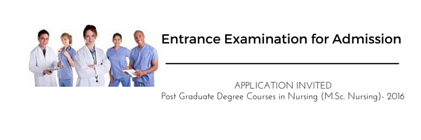 Entrance Examination for Admission to Post Graduate Degree Courses in Nursing (M.Sc. Nursing)- 2016