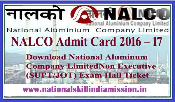 NALCO Admit Card 2017 – Non-Executive Posts (Phase-II) Written Exam Call Letter Published!!!