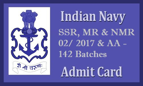 Indian Navy Admit Card 2017 – SSR, MR & NMR 02/ 2017 & AA -142 Batches Exam Call Letter Released!!!