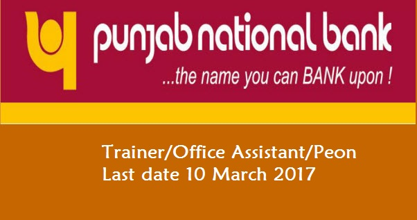 Punjab National Bank-Recruitment-Trainer/Office Assistant/Peon-Last date 10 March 2017-Apply Now